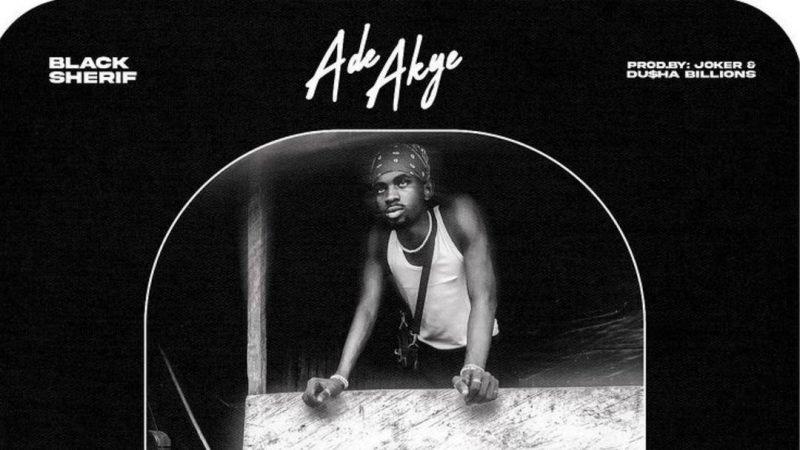 Black Sherif – Ade Akye | MP3 Download